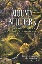 Mound Builders: Edgar Cayce's Forgotten Record of Ancient America Re-Released After Nearly 20 Years